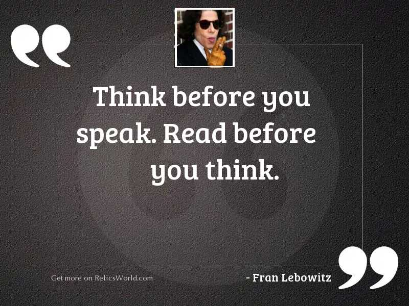Think before you speak. Read