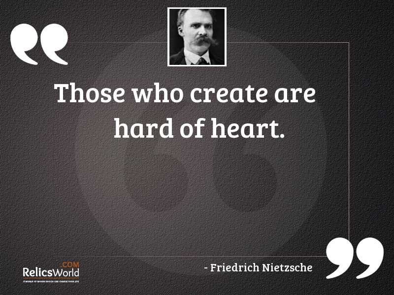 Those who create are hard