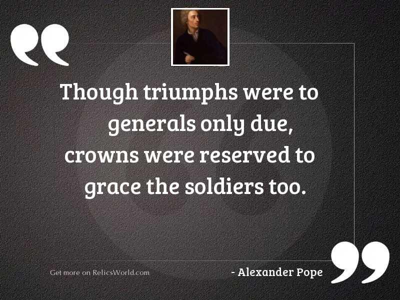 Though triumphs were to generals