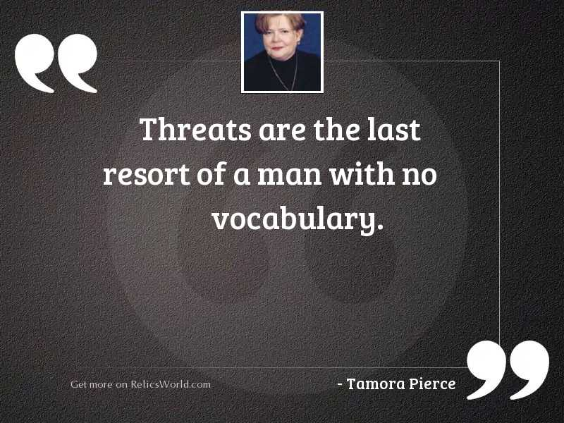 Threats are the last resort
