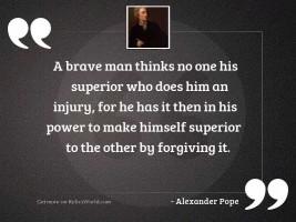 A brave man thinks no