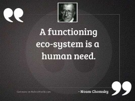 A functioning eco system is