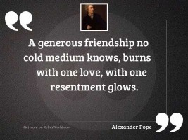 A generous friendship no cold