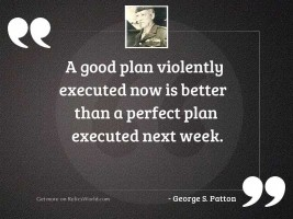 A good plan violently executed