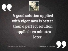 A good solution applied with