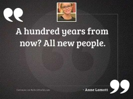 A hundred years from now?
