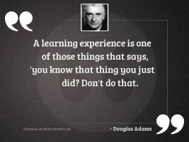 A learning experience is one