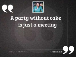 A party without cake is