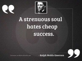 A strenuous soul hates cheap