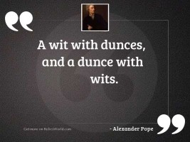 A wit with dunces, and