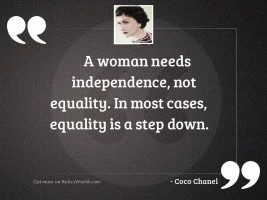 A woman needs independence, not
