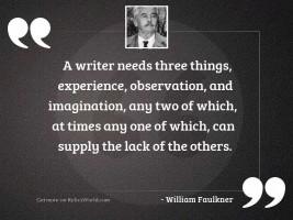 A writer needs three things,
