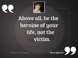 Above all, be the heroine
