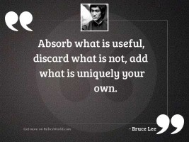 Absorb what is useful discard