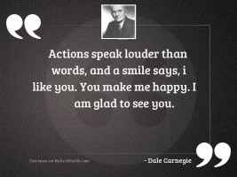 Actions speak louder than words,