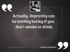 Actually, depravity can be terribly