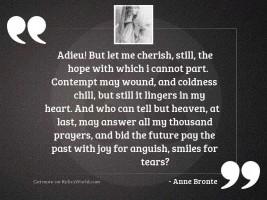 Adieu! but let me cherish,