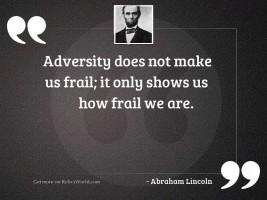 Adversity does not make us