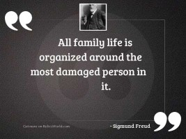 All family life is organized