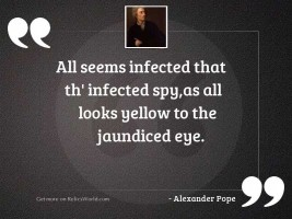 All seems infected that th'