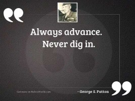 Always advance. Never dig in.