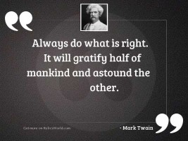 Always do what is right.