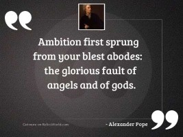 Ambition first sprung from your