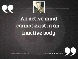 An active mind cannot exist