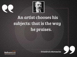 An artist chooses his subjects