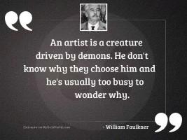 An artist is a creature