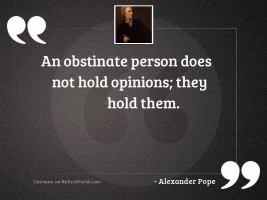 An obstinate person does not