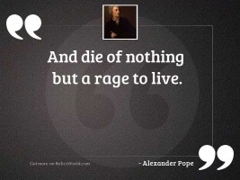 And die of nothing but