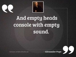 And empty heads console with