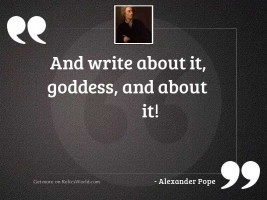 And write about it, Goddess,