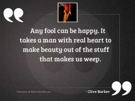 Any fool can be happy.