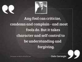 Any fool can criticize, condemn