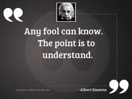 Any fool can know. The