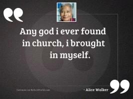 Any God I ever found