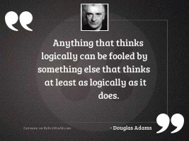 Anything that thinks logically can
