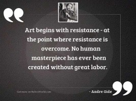Art begins with resistance - at