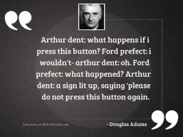 Arthur Dent What happens if