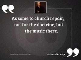 As some to church repair,