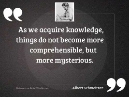 As we acquire knowledge, things