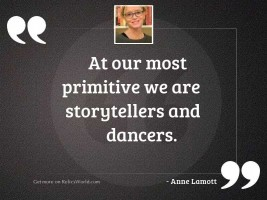 At our most primitive we