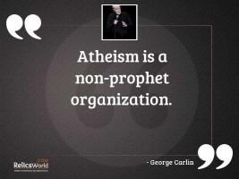 Atheism is a non prophet