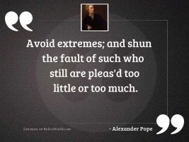 Avoid Extremes; and shun the