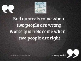Bad quarrels come when two