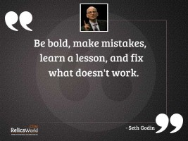 Be bold make mistakes learn
