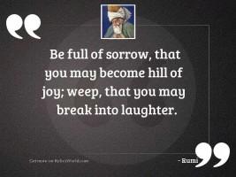 Be full of sorrow, that