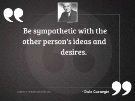 Be sympathetic with the other